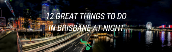 12 Great Things to Do in Brisbane at Night