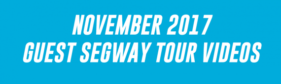 November 2017 Guest Segway Tour Videos